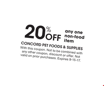 20% OFF any one non-food item. With this coupon. Not to be combined with any other coupon, discount or offer. Not valid on prior purchases. Expires 9-15-17.