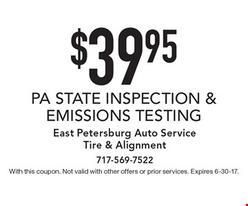 $39.95 PA STATE INSPECTION & EMISSIONS TESTING. With this coupon. Not valid with other offers or prior services. Expires 6-30-17.