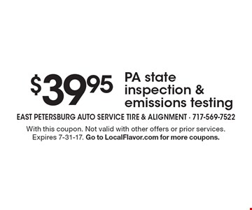 $39.95 PA state inspection & emissions testing. With this coupon. Not valid with other offers or prior services. Expires 7-31-17. Go to LocalFlavor.com for more coupons.