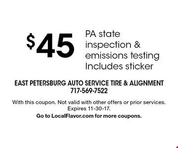 $45 PA state inspection & emissions testing. Includes sticker. With this coupon. Not valid with other offers or prior services. Expires 11-30-17. Go to LocalFlavor.com for more coupons.