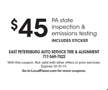 $45 PA state inspection & emissions testing, Includes sticker. With this coupon. Not valid with other offers or prior services. Expires 12-31-17. Go to LocalFlavor.com for more coupons.