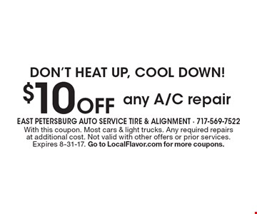 $10 Off any A/C repair Don't heat up, cool down! . With this coupon. Most cars & light trucks. Any required repairs at additional cost. Not valid with other offers or prior services. Expires 8-31-17. Go to LocalFlavor.com for more coupons.