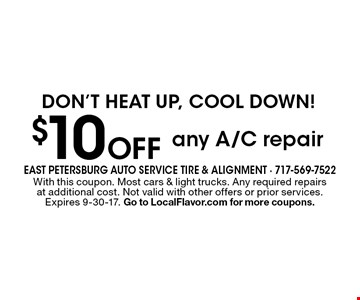 $10 Off any A/C repairDon't heat up, cool down! . With this coupon. Most cars & light trucks. Any required repairs at additional cost. Not valid with other offers or prior services. Expires 9-30-17. Go to LocalFlavor.com for more coupons.