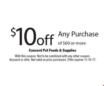 $10 off Any Purchase of $60 or more. With this coupon. Not to be combined with any other coupon,discount or offer. Not valid on prior purchases. Offer expires 11-10-17.