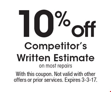 10% off Competitor's Written Estimate on most repairs. With this coupon. Not valid with other offers or prior services. Expires 3-3-17.