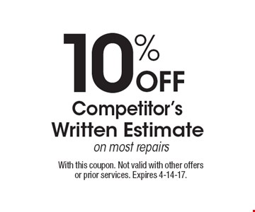 10% Off Competitor's Written Estimate on most repairs. With this coupon. Not valid with other offers or prior services. Expires 4-14-17.