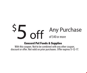 $5 off Any Purchase of $40 or more. With this coupon. Not to be combined with any other coupon,discount or offer. Not valid on prior purchases. Offer expires 5-12-17.