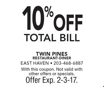 10% OFF TOTAL BILL. With this coupon. Not valid with other offers or specials. Offer Exp. 2-3-17.