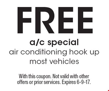 Free a/c special air conditioning hook up most vehicles. With this coupon. Not valid with other offers or prior services. Expires 6-9-17.