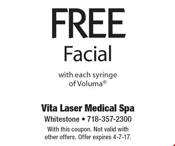FREE Facial with each syringe of Voluma. With this coupon. Not valid with other offers. Offer expires 4-7-17.