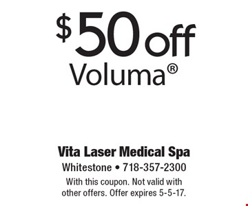 $50 off Voluma. With this coupon. Not valid with other offers. Offer expires 5-5-17.