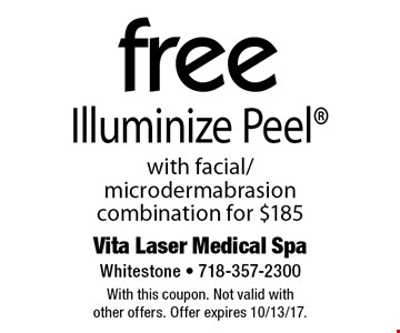Free Illuminize Peel with facial/microdermabrasion combination for $185. With this coupon. Not valid with other offers. Offer expires 10/13/17.