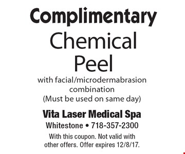 Complimentary Chemical Peel with facial/microdermabrasion combination (Must be used on same day). With this coupon. Not valid with other offers. Offer expires 12/8/17.
