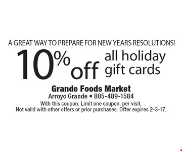 10% off all holiday gift cards. A great way to prepare for New Year's Resolutions! With this coupon. Limit one coupon, per visit. Not valid with other offers or prior purchases. Offer expires 2-3-17.
