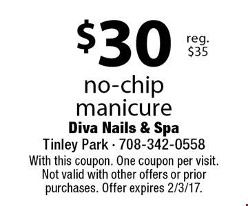 $30 no-chip manicure reg. $35. With this coupon. One coupon per visit. Not valid with other offers or prior purchases. Offer expires 2/3/17.