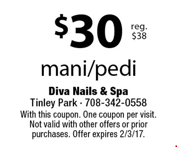 $30 mani/pedi reg. $38. With this coupon. One coupon per visit. Not valid with other offers or prior purchases. Offer expires 2/3/17.
