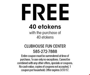 Free 40 etokens with the purchase of 40 etokens. Entire coupon must be surrendered at time of purchase, 1x use only no exceptions. Cannot be combined with any other offers, specials or coupons. No cash value, copies of coupons not accepted, 1 coupon per household. Offer expires 3/31/17.