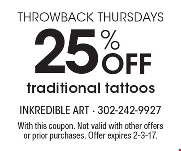 Throwbacks Thursdays. 25% off traditional tattoos. With this coupon. Not valid with other offers or prior purchases. Offer expires 2-3-17.