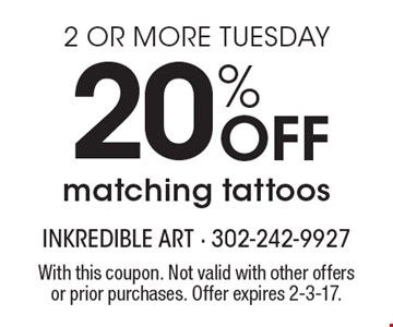 2 or more Tuesday. 20% off matching tattoos. With this coupon. Not valid with other offers or prior purchases. Offer expires 2-3-17.