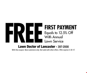 Free First Payment. Equals to 12.5% Off With Annual Lawn Service. With this coupon. New customers only. Not valid with other offers. Offer expires 5-30-17.
