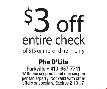 $3 off entire check of $15 or more, dine in only. With this coupon. Limit one coupon per table/party. Not valid with other offers or specials. Expires 2-10-17.