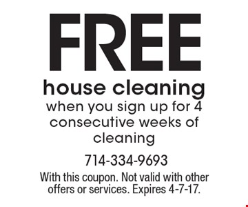 Free house cleaning when you sign up for 4 consecutive weeks of cleaning. With this coupon. Not valid with other offers or services. Expires 4-7-17.