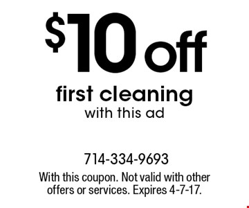 $10 off first cleaning. With this ad. With this coupon. Not valid with other offers or services. Expires 4-7-17.