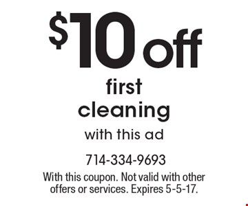 $10 off first cleaning. With this ad. With this coupon. Not valid with other offers or services. Expires 5-5-17.