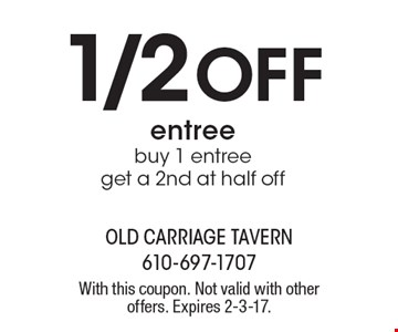 1/2 Off entree. Buy 1 entree get a 2nd at half off. With this coupon. Not valid with other offers. Expires 2-3-17.
