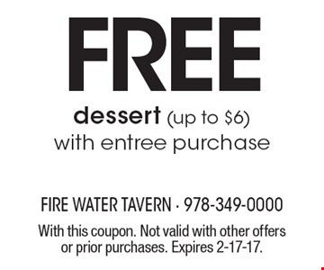 Free dessert (up to $6) with entree purchase. With this coupon. Not valid with other offers or prior purchases. Expires 2-17-17.