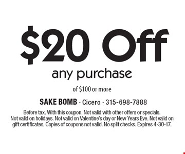$20 Off any purchase of $100 or more. Before tax. With this coupon. Not valid with other offers or specials.Not valid on holidays. Not valid on Valentine's day or New Years Eve. Not valid on gift certificates. Copies of coupons not valid. No split checks. Expires 4-30-17.