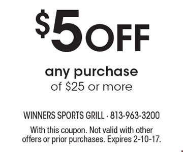 $5 Off any purchase of $25 or more. With this coupon. Not valid with other offers or prior purchases. Expires 2-10-17.