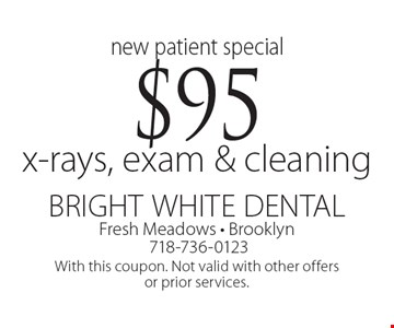 New Patient Special: $95 x-rays, exam & cleaning. With this coupon. Not valid with other offers or prior services.