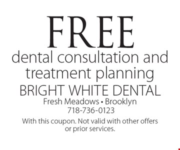 Free dental consultation and treatment planning. With this coupon. Not valid with other offers or prior services.