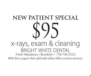 New patient special. $95 x-rays, exam & cleaning. With this coupon. Not valid with other offers or prior services.