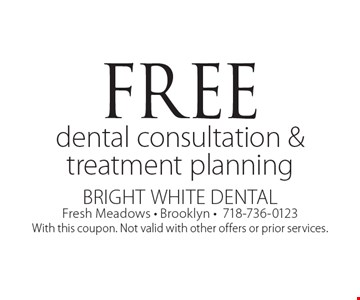 Free dental consultation & treatment planning. With this coupon. Not valid with other offers or prior services.