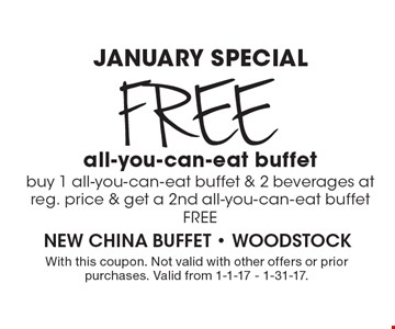 JANUARY SPECIAL: Free all-you-can-eat buffet. buy 1 all-you-can-eat buffet & 2 beverages at reg. price & get a 2nd all-you-can-eat buffet FREE. With this coupon. Not valid with other offers or prior purchases. Valid from 1-1-17 - 1-31-17.