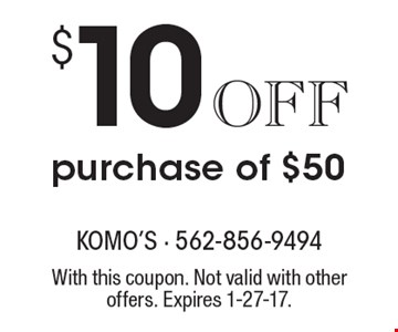 $10Offpurchase of $50. With this coupon. Not valid with other offers. Expires 1-27-17.