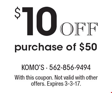 $10 Off purchase of $50. With this coupon. Not valid with other offers. Expires 3-3-17.