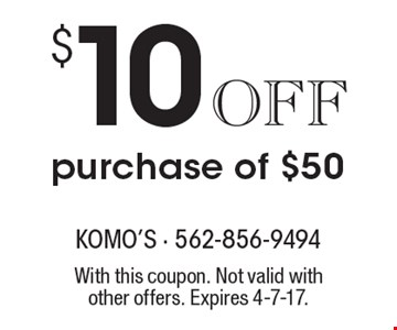 $10 Off purchase of $50. With this coupon. Not valid with other offers. Expires 4-7-17.