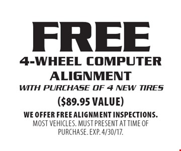 Free 4-wheel computer alignment with purchase of 4 new tires ($89.95 value). We offer free alignment inspections. Most vehicles. Must present at time of purchase. EXP. 4/30/17.