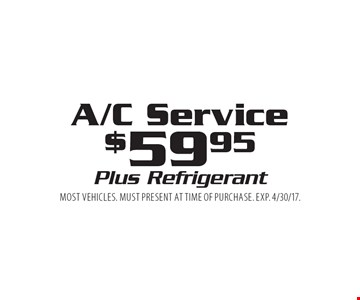A/C Service. $59.95 Plus Refrigerant. Most vehicles. Must present at time of purchase. Exp. 4/30/17.