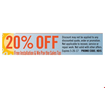 20% off free installation & we pay the sales tax