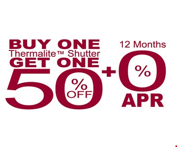 buy one Thermalite shutter get one 50% OFF  + 0% APR