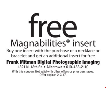 Free Magnabilities insert. Buy one insert with the purchase of a necklace or bracelet and get an additional insert for free. With this coupon. Not valid with other offers or prior purchases. Offer expires 2-3-17.