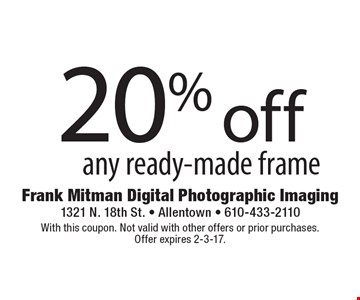 20% off any ready-made frame. With this coupon. Not valid with other offers or prior purchases. Offer expires 2-3-17.