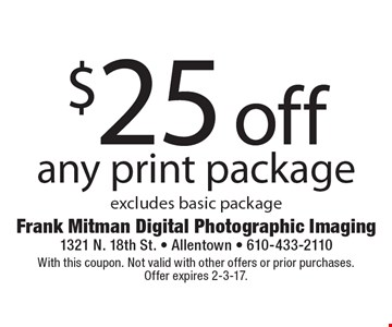 $25 off any print package. Excludes basic package. With this coupon. Not valid with other offers or prior purchases. Offer expires 2-3-17.