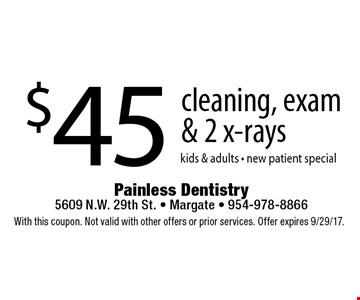 $45 cleaning, exam & 2 x-rays kids & adults - new patient special. With this coupon. Not valid with other offers or prior services. Offer expires 9/29/17.