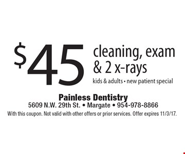$45 cleaning, exam & 2 x-rays kids & adults - new patient special. With this coupon. Not valid with other offers or prior services. Offer expires 11/3/17.