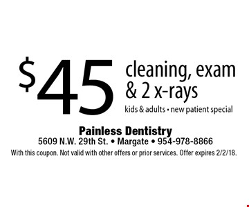 $45 cleaning, exam & 2 x-rays kids & adults - new patient special. With this coupon. Not valid with other offers or prior services. Offer expires 2/2/18.